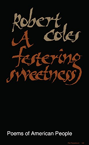 A FESTERING SWEETNESS: Poems of American People.: COLES, Robert.