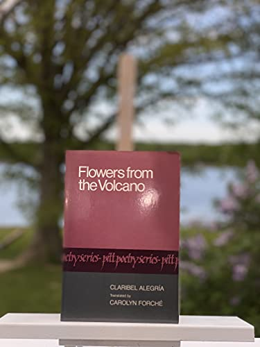 Flowers from the Volcano (Pitt Poetry Series): Carolyn Forche; Claribel Alegria