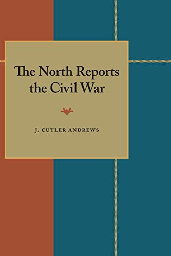 THE NORTH REPORTS THE CIVIL WAR / THE SOUTH REPORTS THE CIVIL WAR (2 VOLUME SET): Andrews, J. ...