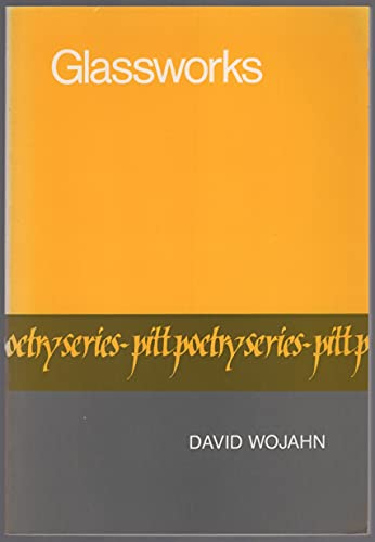 Glassworks (Pitt Poetry Series): Wojahn, David