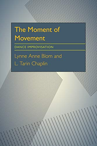 The Moment of Movement: Dance Improvisation: Blom, Lynne Anne;
