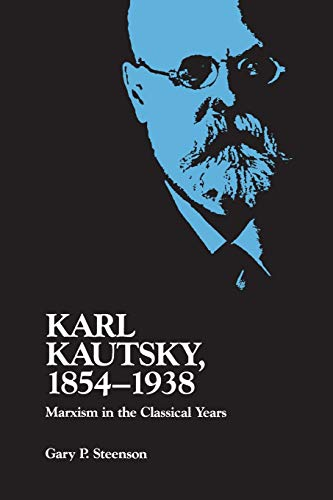 9780822954439: Karl Kautsky, 1854-1938: Marxism in the Classical Years
