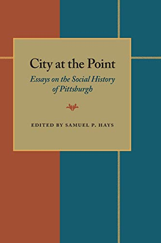 9780822954477: City at the Point: Essays on the Social History of Pittsburgh (Pitt Series in Social and Labor History)