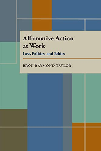 Affirmative action at work : law, politics and ethics.: Taylor, Bron Raymond.