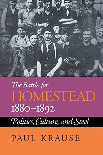 The Battle for Homestead, 1880-92: Politics, Culture and Steel: Paul Krause