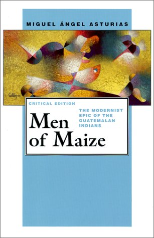 Men of Maize: The Modernist Epic of: Miguel Angel Asturias