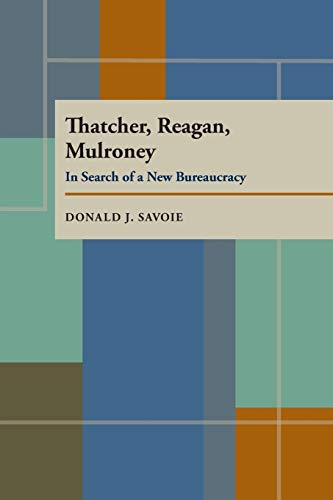 Thatcher, Reagan, and Mulroney : In Search: Donald J. Savoie