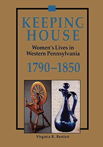 9780822955382: Keeping House: Women's Lives in Western Pennsylvania, 1790-1850