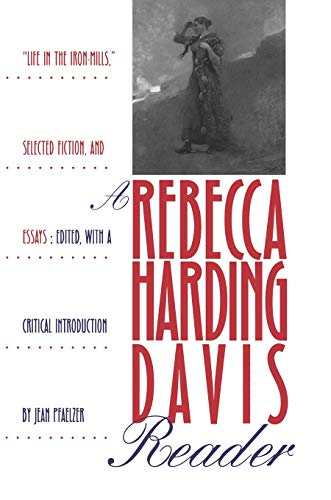 """9780822955696: A Rebecca Harding Davis Reader: """"Life in the Iron Mills,"""" Selected Fiction, and Essays (Pitt Poetry (Paperback))"""