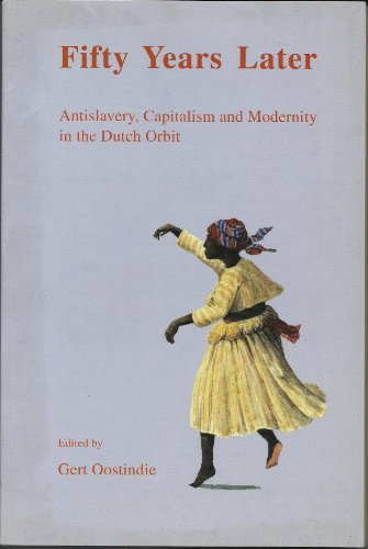 FIFTY YEARS LATER. antislavery, capitalism and modernity in the Dutch orbit.