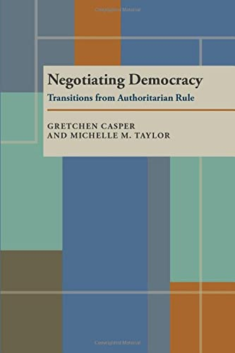 9780822955887: Negotiating Democracy: Transitions from Authoritarian Rule (Pitt Series in Policy and Institutional Studies)