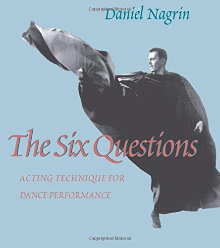 9780822956242: The Six Questions: Acting Technique For Dance Performance (Cultural Front (Paperback))