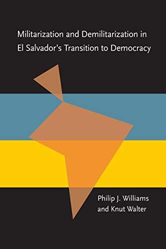 9780822956464: Militarization and Demilitarization in El Salvador's Transition to Democracy (Pitt Latin American Series)