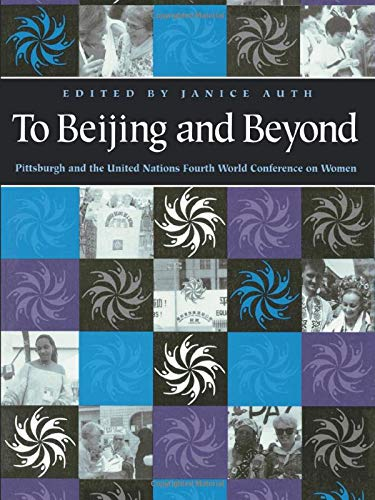 To Beijing and Beyond: Pittsburgh and the United Nations Fourth World Conference on Women: World ...