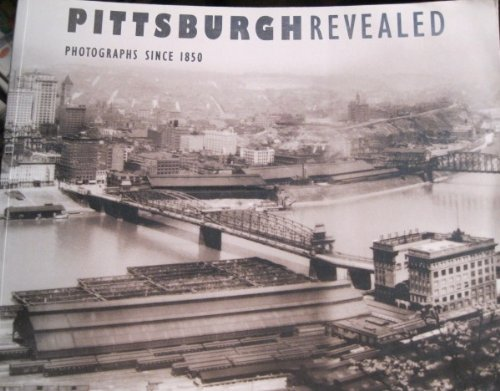 9780822956563: Pittsburgh Revealed: Photographs Since 1850