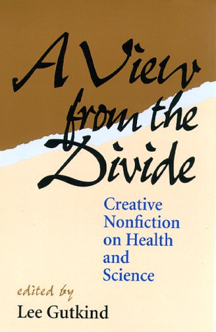 A View From The Divide: Creative Nonfiction on Health and Science (0822956853) by Gutkind, Lee