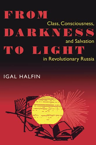 9780822957041: From Darkness to Light: Class, Consciousness, and Salvation in Revolutionary Russia (Pitt Series in Russian and East European Studies)