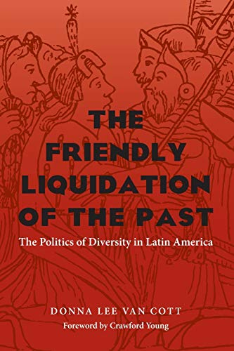 The Friendly Liquidation of the Past: The Politics of Diversity in Latin America (Pitt Latin ...