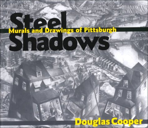 Steel Shadows: Murals and Drawings of Pittsburgh (Art, Architecture, Regional) (0822957485) by Douglas Cooper