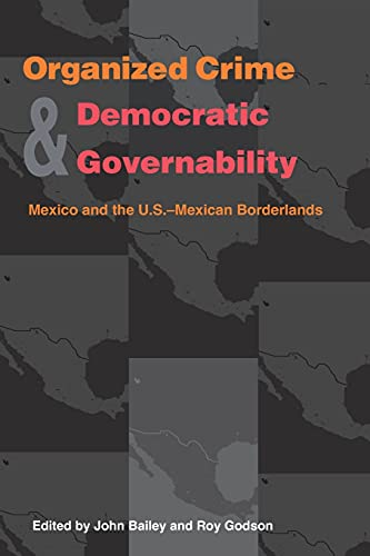 9780822957584: Organized Crime and Democratic Governability: Mexico and the U.S.-Mexican Borderlands (Pitt Latin American Series)