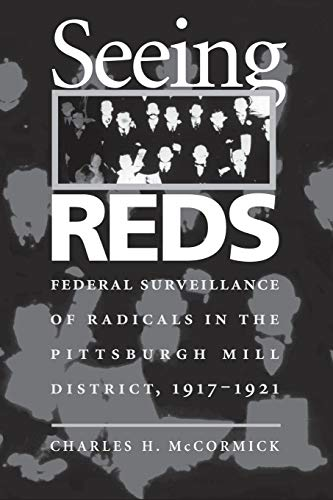 9780822958215: Seeing Reds: Federal Surveillance of Radicals in the Pittsburgh Mill District, 1917–1921