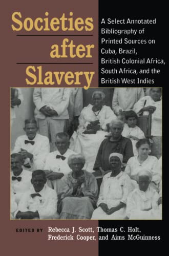 9780822958482: Societies After Slavery: A Select Annotated Bibliography of Printed Sources on Cuba, Brazil, British Colonial Africa, South Africa, and the British West Indies (Pitt Latin American Series)