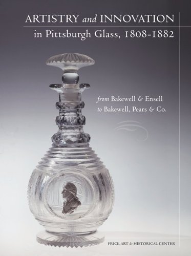 9780822958680: Artistry and Innovation in Pittsburgh Glass, 1808-1882: From Bakewell & Ensell to Bakewell, Pears & Co.