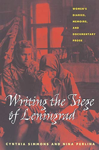 9780822958697: Writing The Siege Of Leningrad: Women's Diaries, Memoirs, and Documentary Prose (Pitt Series in Russian and East European Studies)