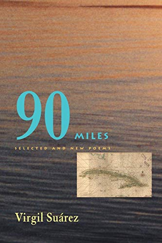 90 Miles: Selected And New Poems (Pitt: Virgil Suarez