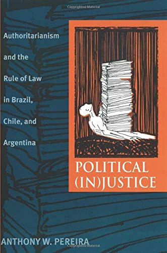 9780822958857: Political (In)Justice: Authoritarianism and the Rule of Law in Brazil, Chile, and Argentina (Pitt Latin American Series)