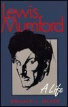 Lewis Mumford: A Life (0822959070) by Miller, Donald L.