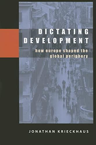 Dictating Development: How Europe Shaped the Global Periphery: Krieckhaus, Jonathan