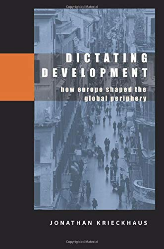 Dictating Development: How Europe Shaped the Global Periphery (Paperback): Jonathan Tabor ...