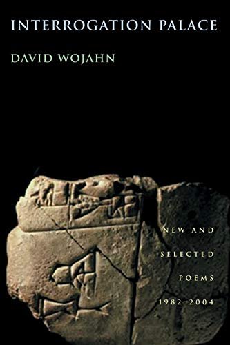 Interrogation Palace : New and Selected Poems: David Wojahn