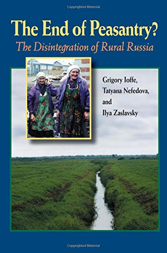 The End of Peasantry?: The Disintegration of Rural Russia (Pitt Russian East European): Grigory ...