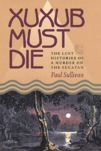 9780822959441: Xuxub Must Die: The Lost Histories of a Murder on the Yucatan (Pitt Latin American Series)