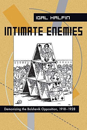 Intimate Enemies: Demonizing the Bolshevik Opposition, 1918-1928 (Pitt Russian East European): Igal...