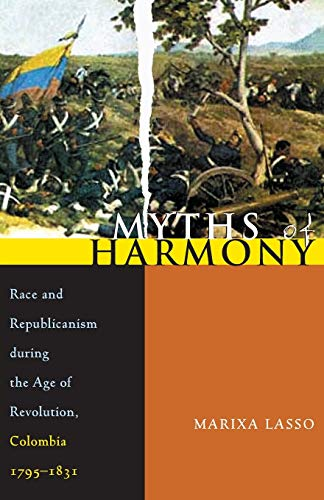 9780822959656: Myths of Harmony: Race and Republicanism During the Age of Revolution, Colombia, 1795-1831 (Pitt Latin American Series)