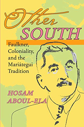 9780822959762: Other South: Faulkner, Coloniality, and the Mariátegui Tradition (Pitt Illuminations)