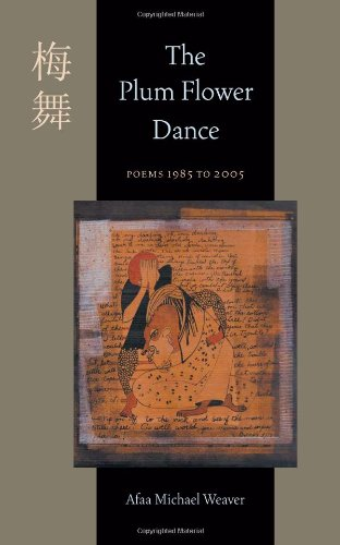 The Plum Flower Dance: Poems 1985 to 2005: Weaver, Afaa Michael