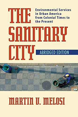 9780822959830: The Sanitary City: Environmental Services in Urban America from Colonial Times to the Present (Pittsburgh Hist Urban Environ)