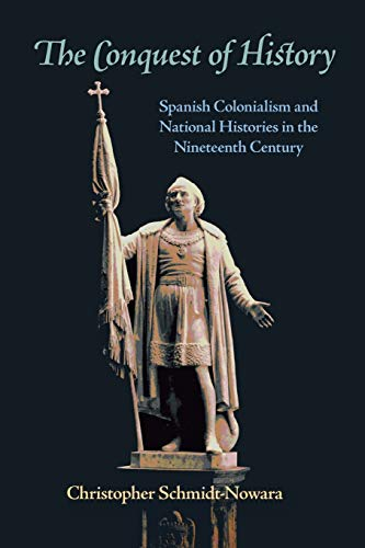 9780822959908: The Conquest of History: Spanish Colonialism and National Histories in the Nineteenth Century (Pitt Latin American Series)
