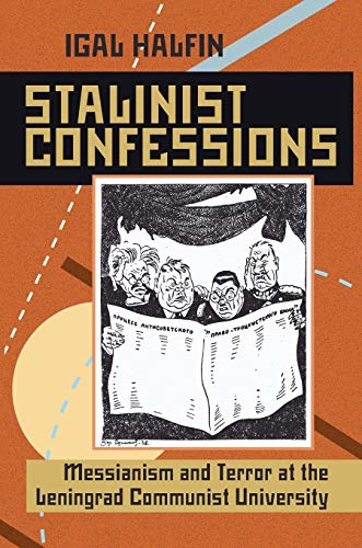 9780822960164: Stalinist Confessions: Messianism and Terror at the Leningrad Communist University (Pitt Russian East European)