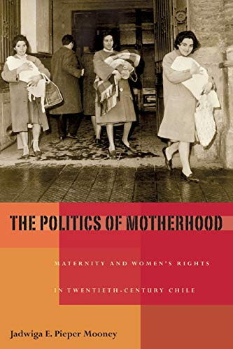 9780822960430: The Politics of Motherhood: Maternity and Women's Rights in Twentieth-Century Chile (Pitt Latin American Series)