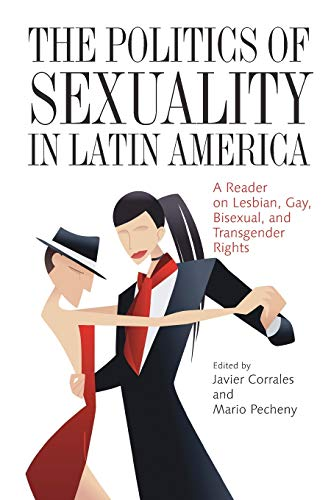 9780822960621: The Politics of Sexuality in Latin America: A Reader on Lesbian, Gay, Bisexual, and Transgender Rights (Pitt Latin American Series)