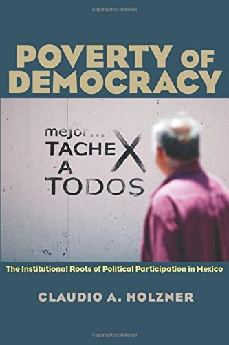 Poverty of Democracy: The Institutional Roots of Political Participation in Mexico (Pitt Latin ...