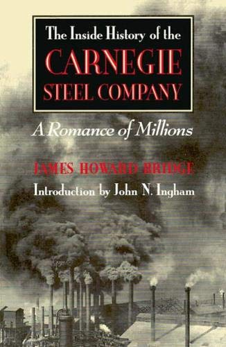 9780822960959: The Inside History of the Carnegie Steel Company: A Romance of Millions (Pittsburgh Series in Social and Labor History)