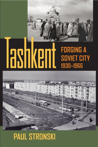 9780822961130: Tashkent: Forging a Soviet City, 1930-1966 (Pitt Series in Russian and East European Studies: Central Eurasia in Context)
