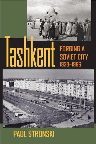 Tashkent: Forging a Soviet City, 1930�1966 (Central Eurasia in Context): Stronski, Paul