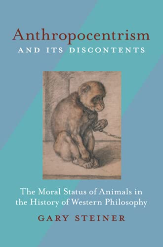 9780822961192: Anthropocentrism and Its Discontents: The Moral Status of Animals in the History of Western Philosophy